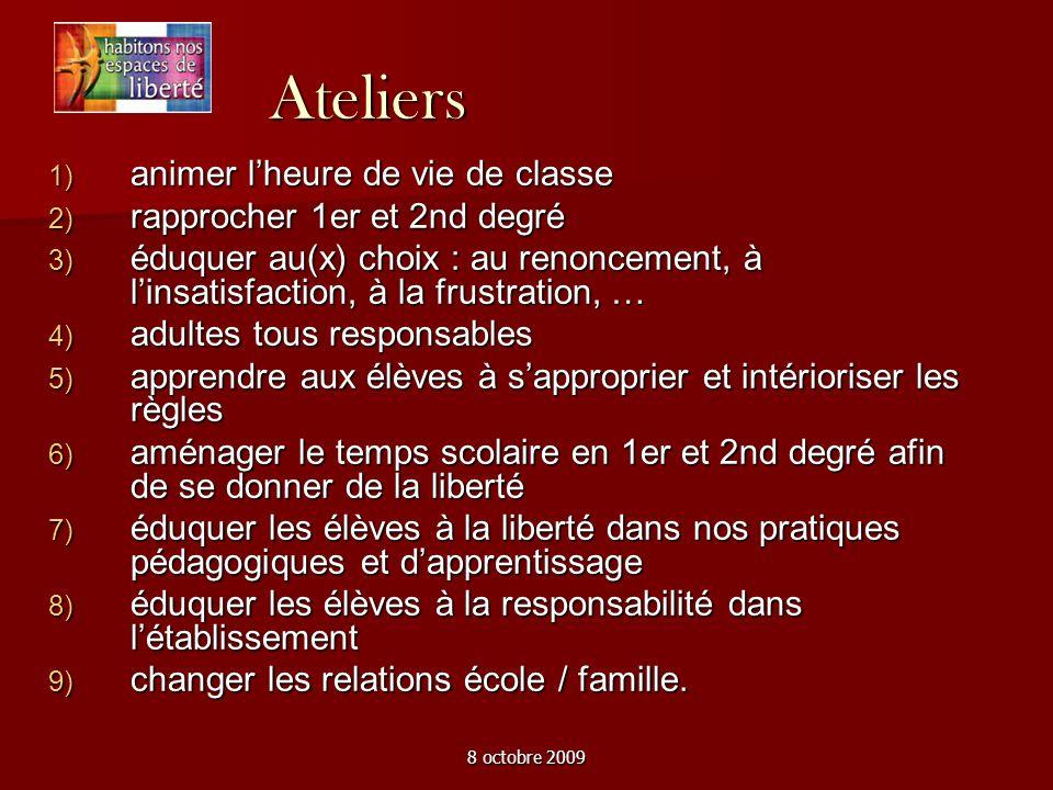 8 octobre 2009 Ateliers animer lheure de vie de classe animer lheure de vie de classe rapprocher 1er et 2nd degré rapprocher 1er et 2nd degré éduquer