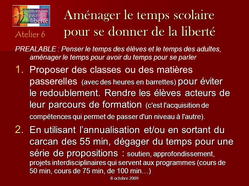 8 octobre 2009 Aménager le temps scolaire pour se donner de la liberté PREALABLE : Penser le temps des élèves et le temps des adultes, aménager le tem