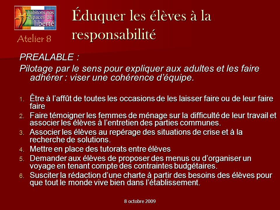 8 octobre 2009 Éduquer les élèves à la responsabilité PREALABLE : Pilotage par le sens pour expliquer aux adultes et les faire adhérer : viser une cohérence déquipe.