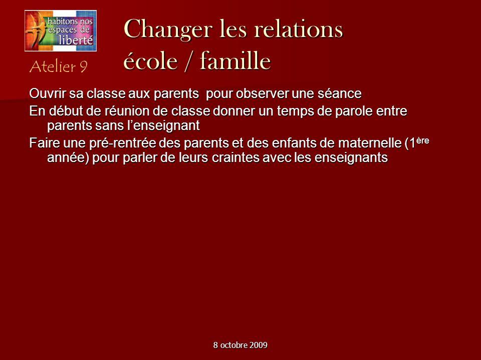 8 octobre 2009 Changer les relations école / famille Ouvrir sa classe aux parents pour observer une séance En début de réunion de classe donner un tem