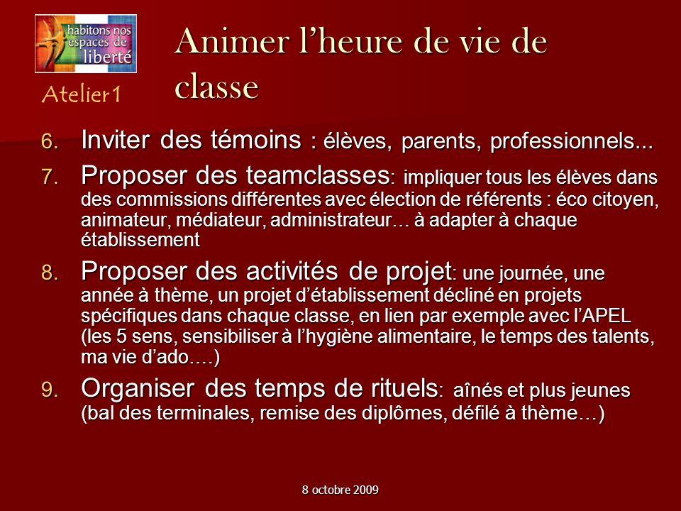 8 octobre 2009 Animer lheure de vie de classe Inviter des témoins : élèves, parents, professionnels...