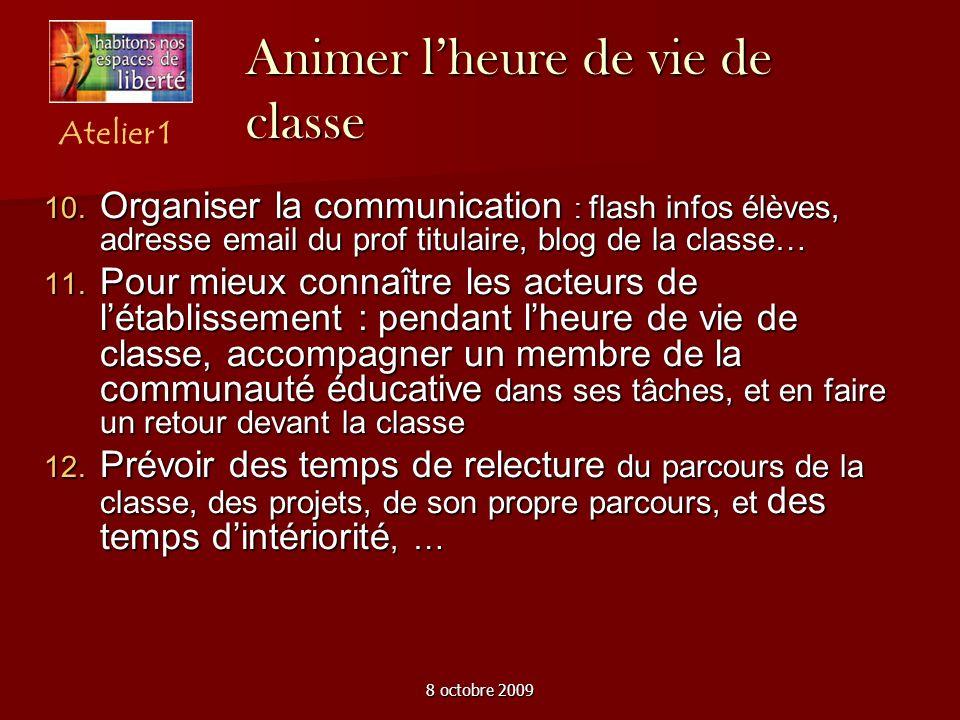 8 octobre 2009 Animer lheure de vie de classe Atelier 1 Organiser la communication : flash infos élèves, adresse email du prof titulaire, blog de la c