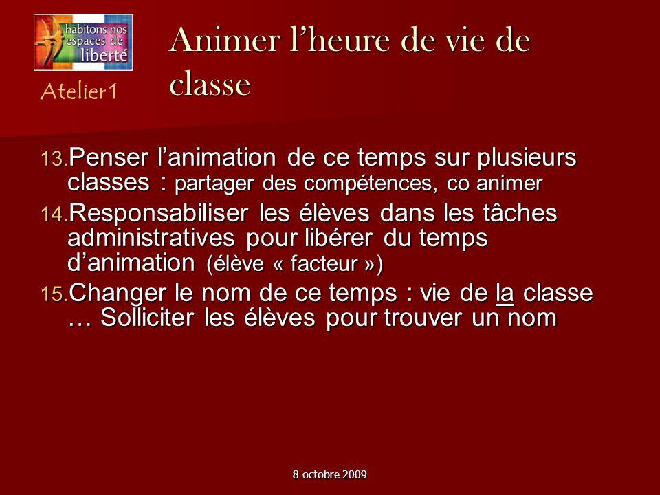 8 octobre 2009 Animer lheure de vie de classe Penser lanimation de ce temps sur plusieurs classes : partager des compétences, co animer Penser lanimat