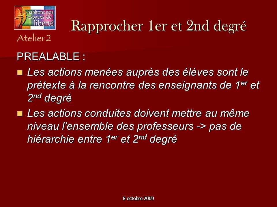 8 octobre 2009 Rapprocher 1er et 2nd degré PREALABLE : Les actions menées auprès des élèves sont le prétexte à la rencontre des enseignants de 1 er et