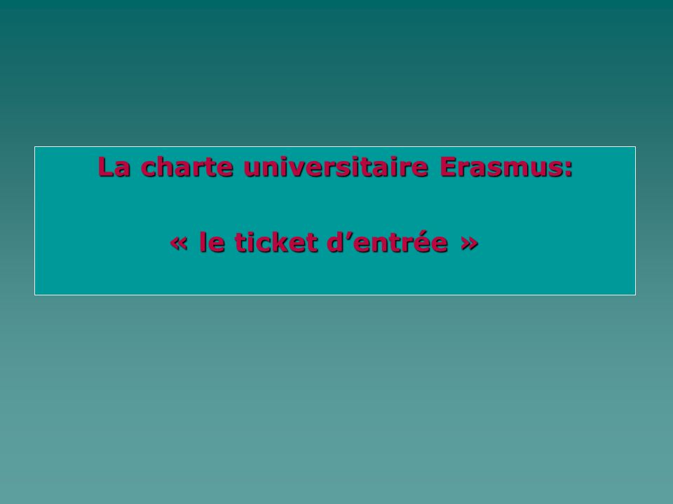 La charte universitaire Erasmus: La charte universitaire Erasmus: « le ticket dentrée » « le ticket dentrée »