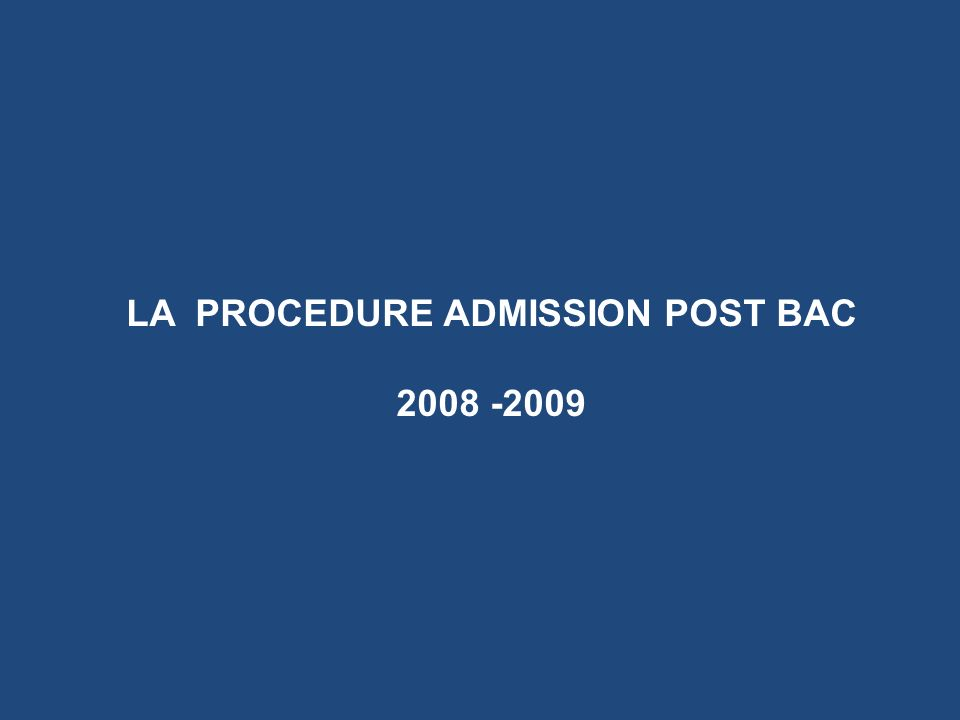 LA PROCEDURE ADMISSION POST BAC 2008 -2009