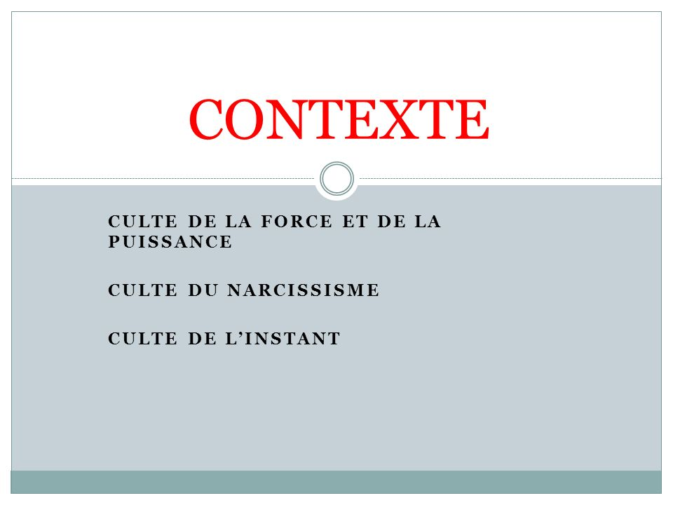 CULTE DE LA FORCE ET DE LA PUISSANCE CULTE DU NARCISSISME CULTE DE LINSTANT CONTEXTE
