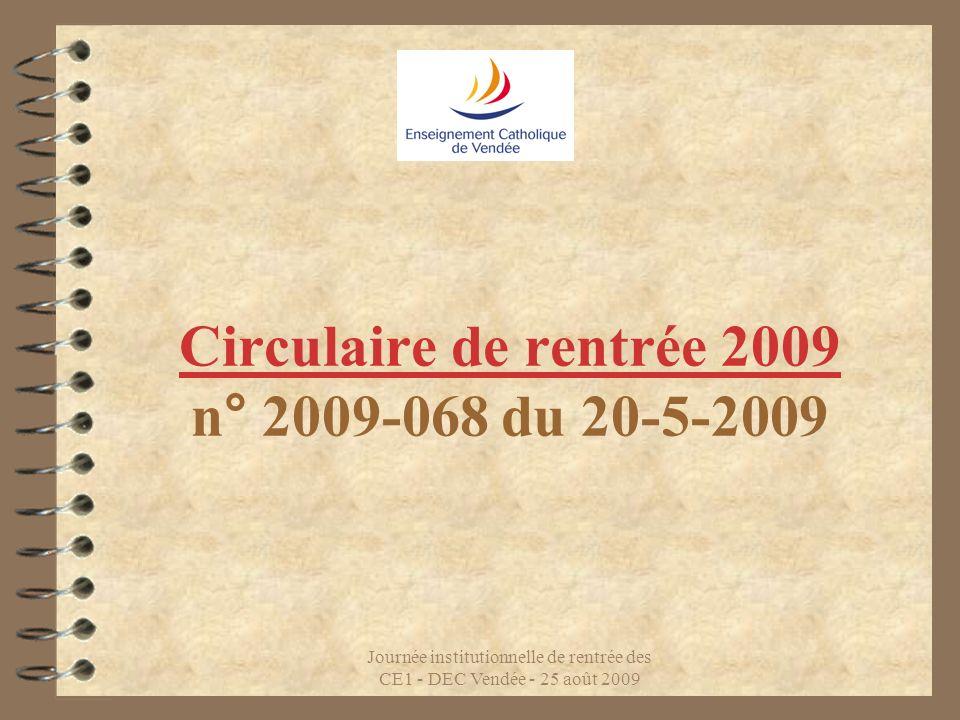 Journée institutionnelle de rentrée des CE1 - DEC Vendée - 25 août 2009 Circulaire de rentrée 2009 n° 2009-068 du 20-5-2009
