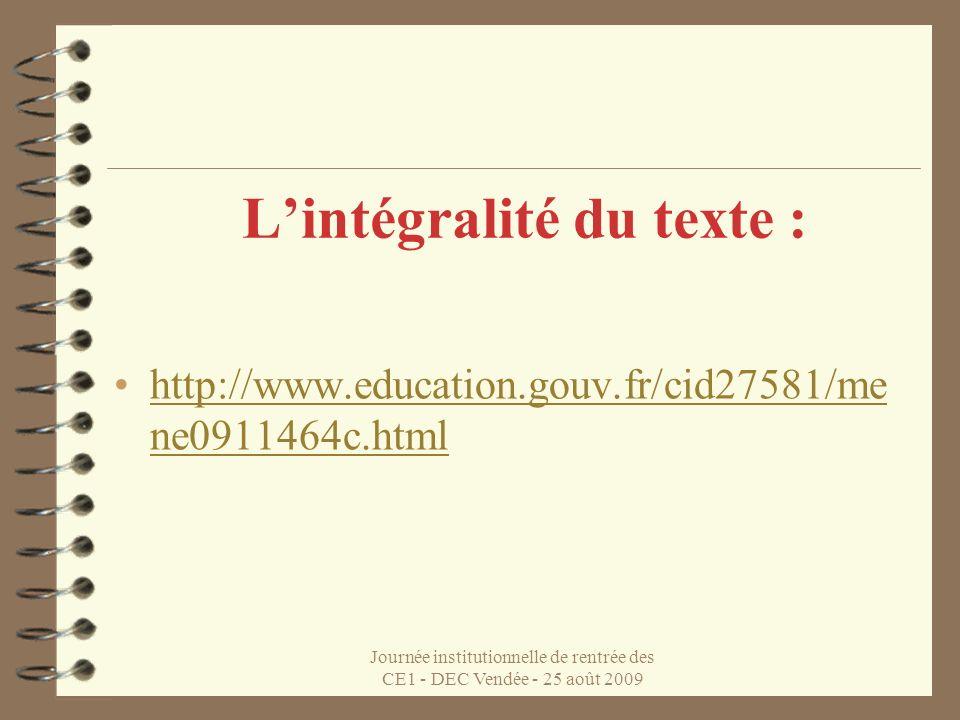 Journée institutionnelle de rentrée des CE1 - DEC Vendée - 25 août 2009 Lintégralité du texte : http://www.education.gouv.fr/cid27581/me ne0911464c.htmlhttp://www.education.gouv.fr/cid27581/me ne0911464c.html