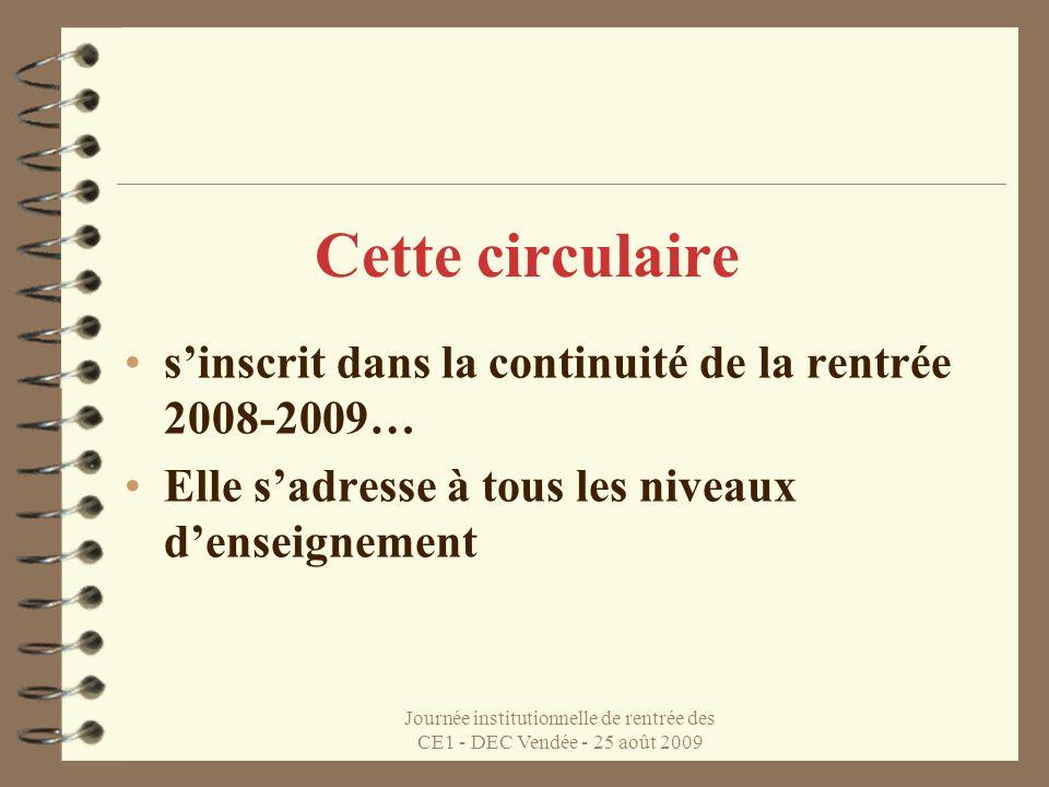 Journée institutionnelle de rentrée des CE1 - DEC Vendée - 25 août 2009 Cette circulaire sinscrit dans la continuité de la rentrée 2008-2009… Elle sadresse à tous les niveaux denseignement