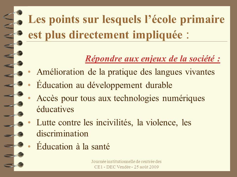 Journée institutionnelle de rentrée des CE1 - DEC Vendée - 25 août 2009 Les points sur lesquels lécole primaire est plus directement impliquée : Répon