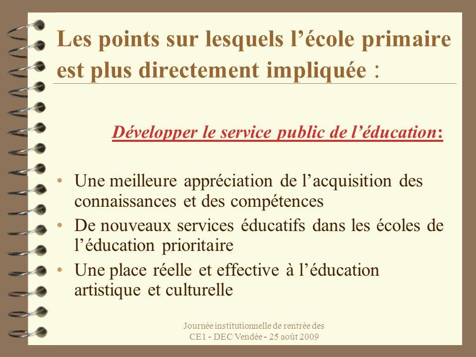 Journée institutionnelle de rentrée des CE1 - DEC Vendée - 25 août 2009 Les points sur lesquels lécole primaire est plus directement impliquée : Dével