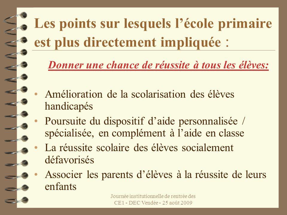 Journée institutionnelle de rentrée des CE1 - DEC Vendée - 25 août 2009 Les points sur lesquels lécole primaire est plus directement impliquée : Donne