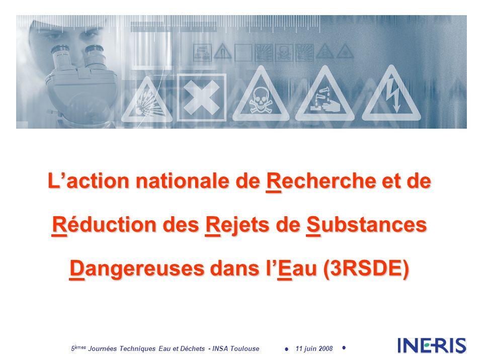 11 juin 2008 5 èmes Journées Techniques Eau et Déchets - INSA Toulouse Laction nationale de Recherche et de Réduction des Rejets de Substances Dangereuses dans lEau (3RSDE)