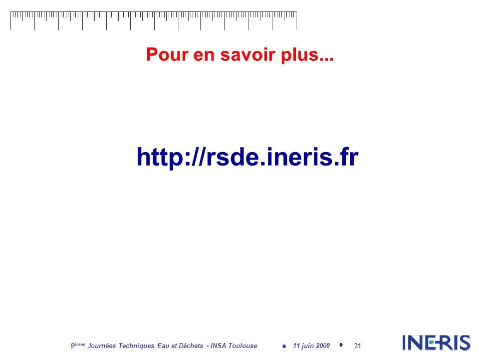 11 juin 2008 5 èmes Journées Techniques Eau et Déchets - INSA Toulouse 31 Pour en savoir plus...