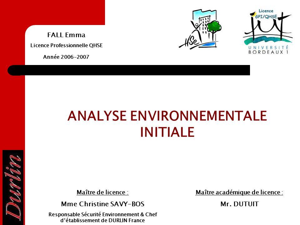 FALL Emma Licence Professionnelle QHSE Année 2006-2007 Maître académique de licence : Mr. DUTUIT Maître de licence : Mme Christine SAVY-BOS Responsabl