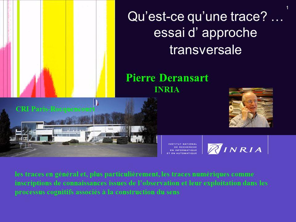 1 Atelier IC1 - IC2011- Plateforme AFIA 20111 Quest-ce quune trace? … essai d approche transversale les traces en général et, plus particulièrement, l