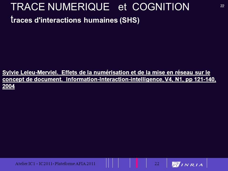 22 Atelier IC1 - IC2011- Plateforme AFIA 201122 TRACE NUMERIQUE et COGNITION t races d'interactions humaines (SHS) Sylvie Leleu-Merviel. Effets de la