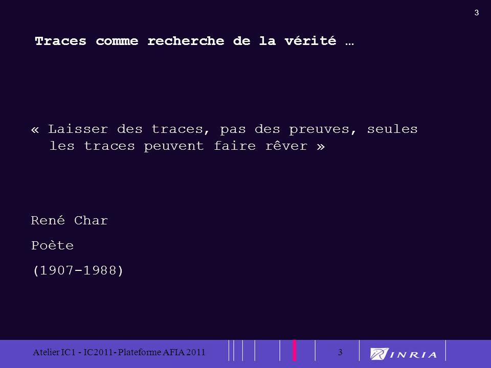 3 Atelier IC1 - IC2011- Plateforme AFIA 20113 « Laisser des traces, pas des preuves, seules les traces peuvent faire rêver » René Char Poète (1907-198