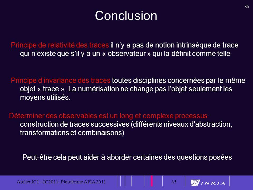 35 Atelier IC1 - IC2011- Plateforme AFIA 201135 Conclusion Principe de relativité des traces il ny a pas de notion intrinsèque de trace qui nexiste qu