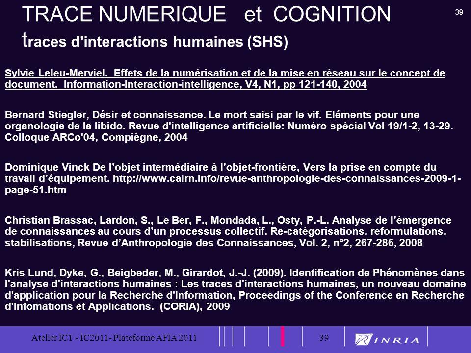 39 Atelier IC1 - IC2011- Plateforme AFIA 201139 TRACE NUMERIQUE et COGNITION t races d'interactions humaines (SHS) Sylvie Leleu-Merviel. Effets de la