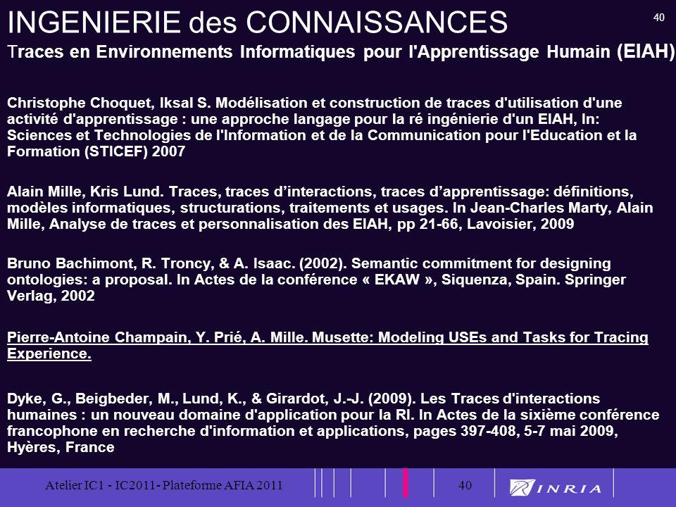 40 Atelier IC1 - IC2011- Plateforme AFIA 201140 INGENIERIE des CONNAISSANCES Traces en Environnements Informatiques pour l'Apprentissage Humain (EIAH)