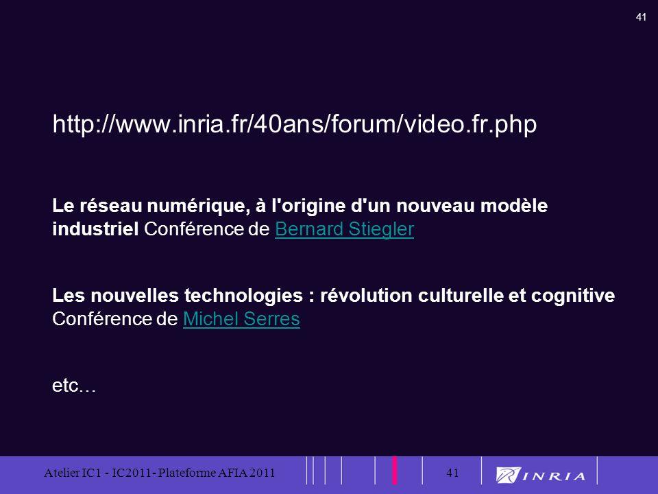 41 Atelier IC1 - IC2011- Plateforme AFIA 201141 http://www.inria.fr/40ans/forum/video.fr.php Le réseau numérique, à l'origine d'un nouveau modèle indu