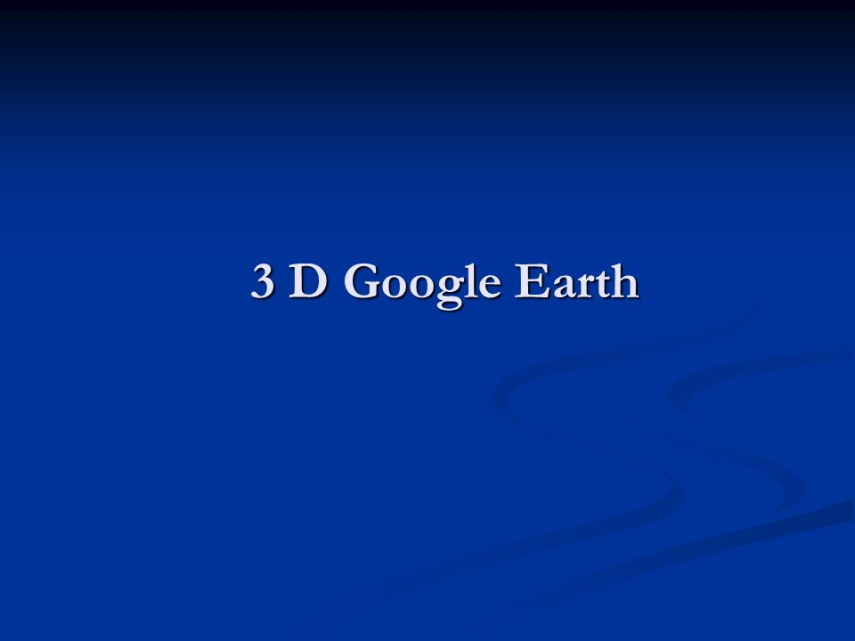 3 D Google Earth