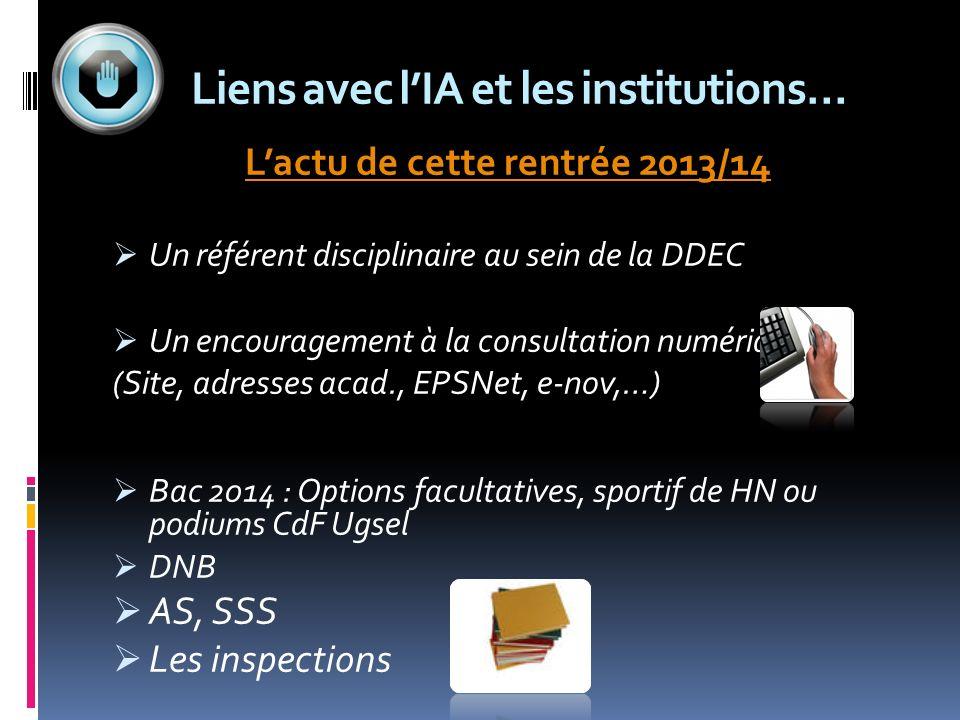 Liens avec lIA et les institutions… Lactu de cette rentrée 2013/14 Un référent disciplinaire au sein de la DDEC Un encouragement à la consultation num