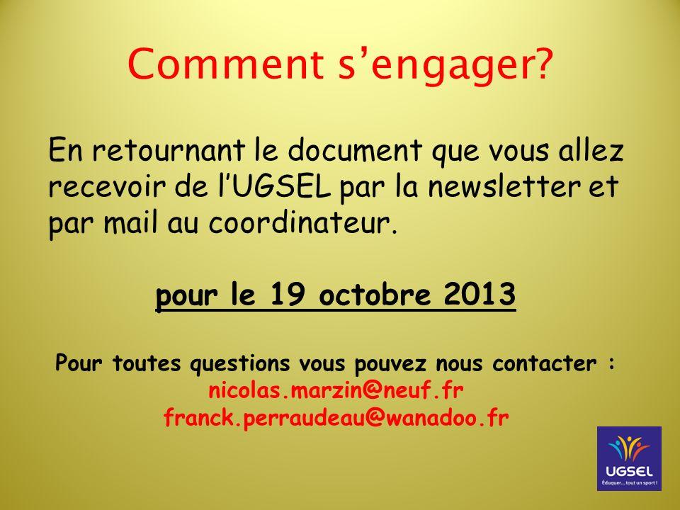 Comment sengager? En retournant le document que vous allez recevoir de lUGSEL par la newsletter et par mail au coordinateur. pour le 19 octobre 2013 P
