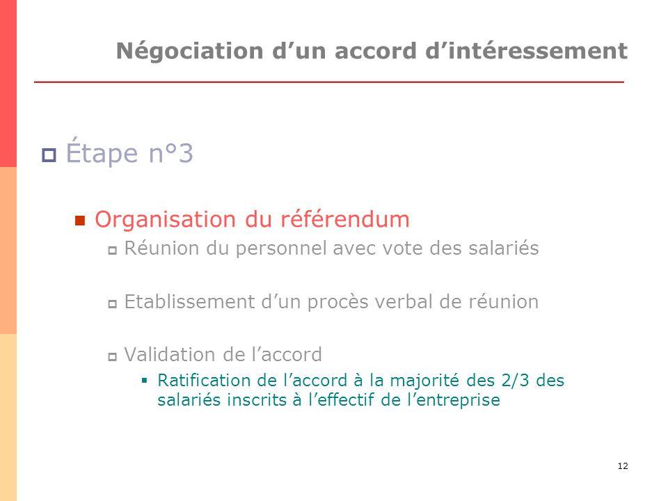12 Négociation dun accord dintéressement Étape n°3 Organisation du référendum Réunion du personnel avec vote des salariés Etablissement dun procès ver