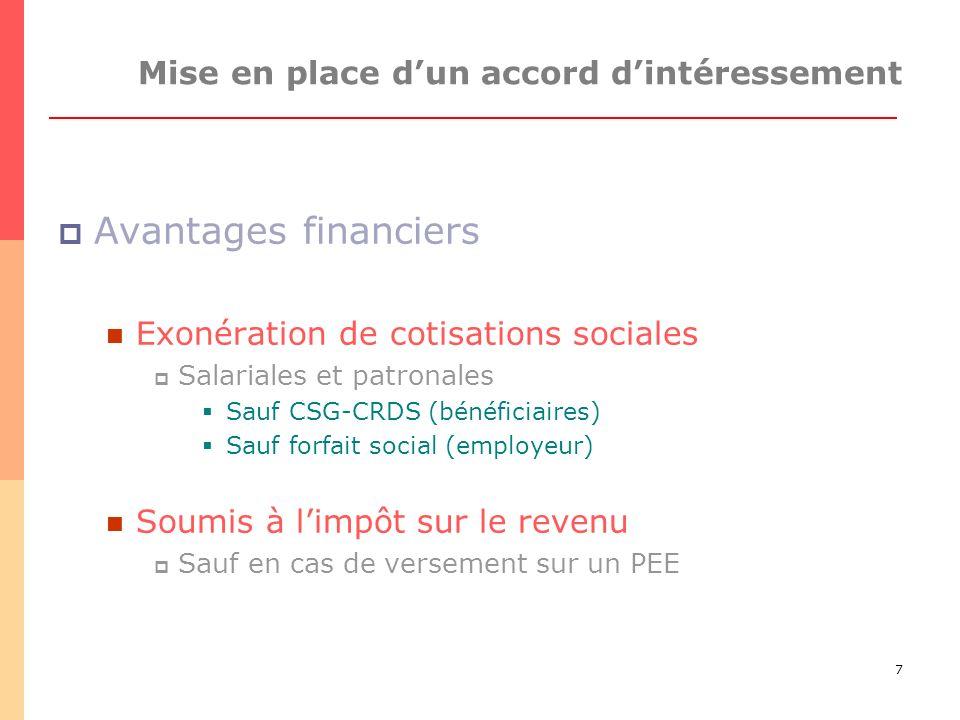 7 Mise en place dun accord dintéressement Avantages financiers Exonération de cotisations sociales Salariales et patronales Sauf CSG-CRDS (bénéficiaires) Sauf forfait social (employeur) Soumis à limpôt sur le revenu Sauf en cas de versement sur un PEE