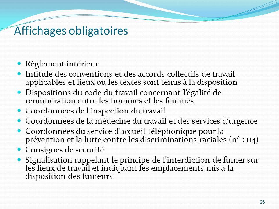 Affichages obligatoires Règlement intérieur Intitulé des conventions et des accords collectifs de travail applicables et lieux où les textes sont tenu