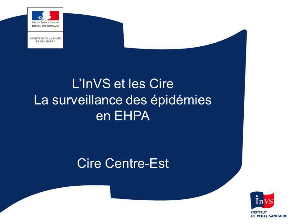 LInVS et les Cire La surveillance des épidémies en EHPA Cire Centre-Est