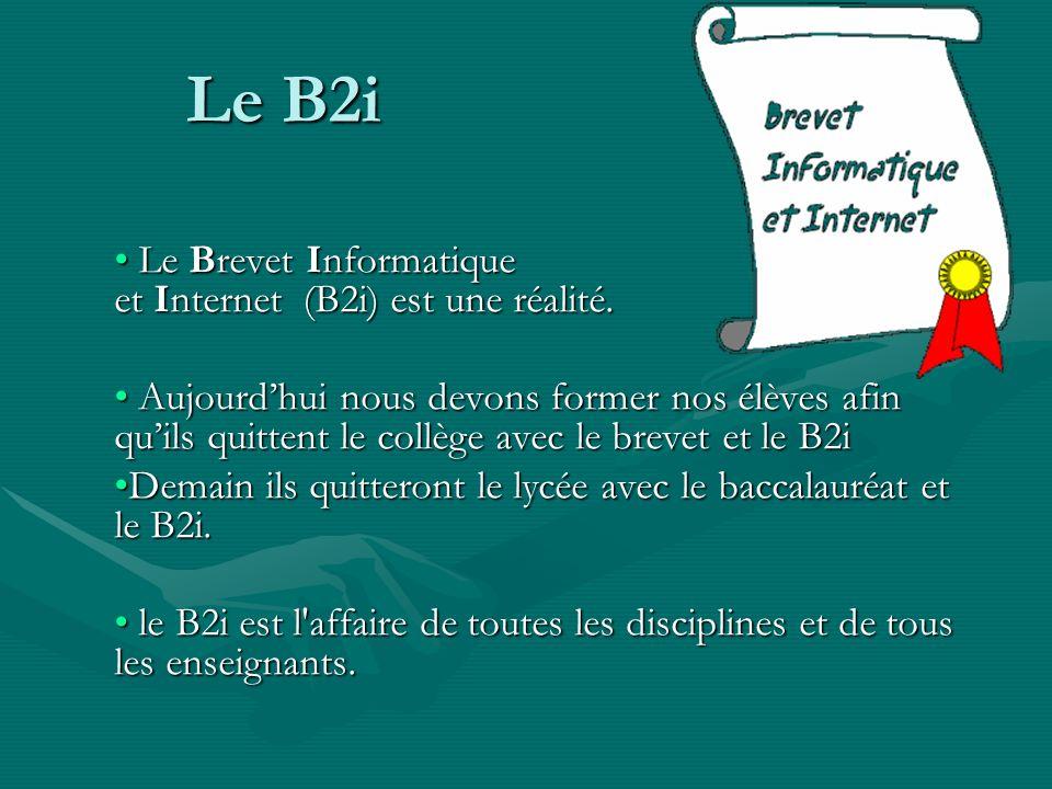 Le B2i Le Brevet Informatique et Internet (B2i) est une réalité. Le Brevet Informatique et Internet (B2i) est une réalité. Aujourdhui nous devons form