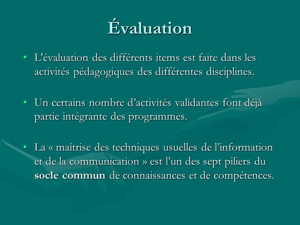 Évaluation L'évaluation des différents items est faite dans les activités pédagogiques des différentes disciplines.L'évaluation des différents items e