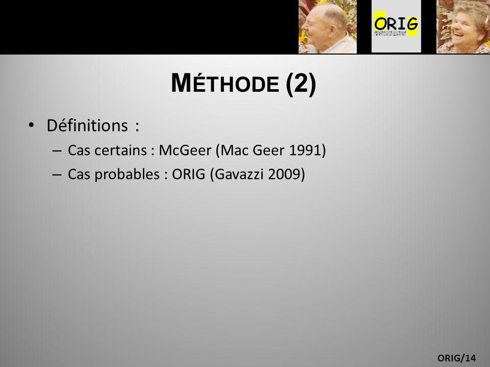 ORIG/14 M ÉTHODE (2) Définitions : – Cas certains : McGeer (Mac Geer 1991) – Cas probables : ORIG (Gavazzi 2009)