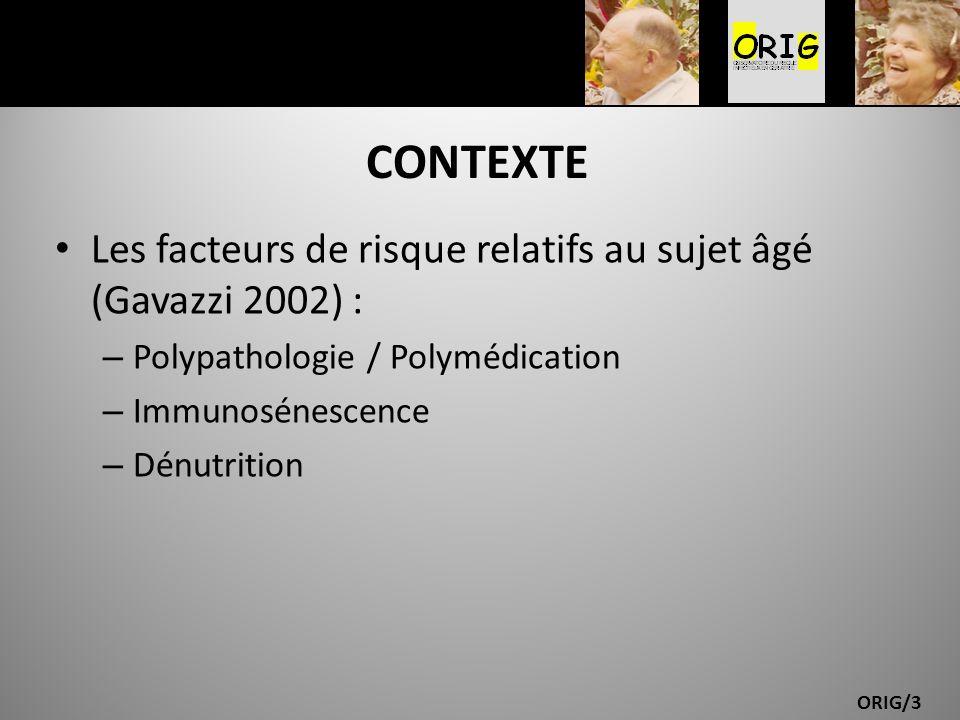 ORIG/3 CONTEXTE Les facteurs de risque relatifs au sujet âgé (Gavazzi 2002) : – Polypathologie / Polymédication – Immunosénescence – Dénutrition