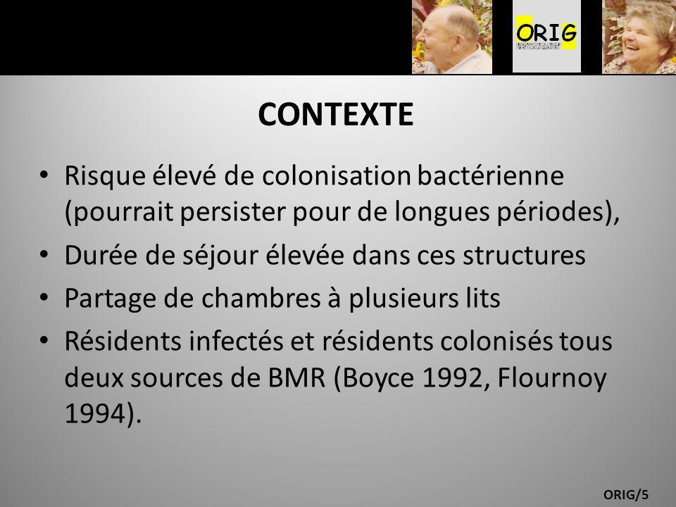 ORIG/5 CONTEXTE Risque élevé de colonisation bactérienne (pourrait persister pour de longues périodes), Durée de séjour élevée dans ces structures Par