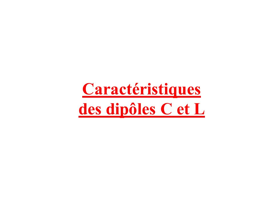 u AB = u C u AB = u L u L = r i + L i = et u C = i = Ec = ½ C u C 2 E L = ½ L i 2 Relations intensité-tension Énergie emmagasinée AB C i q -qL ; r i AB CondensateurBobine