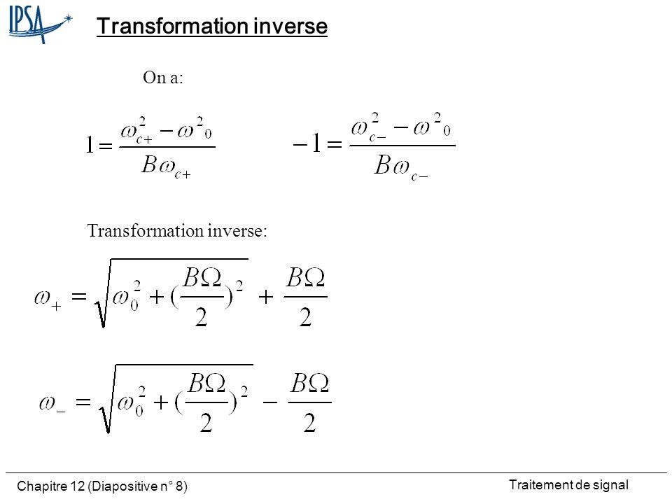 Traitement de signal Chapitre 12 (Diapositive n° 8) Transformation inverse Transformation inverse: On a: