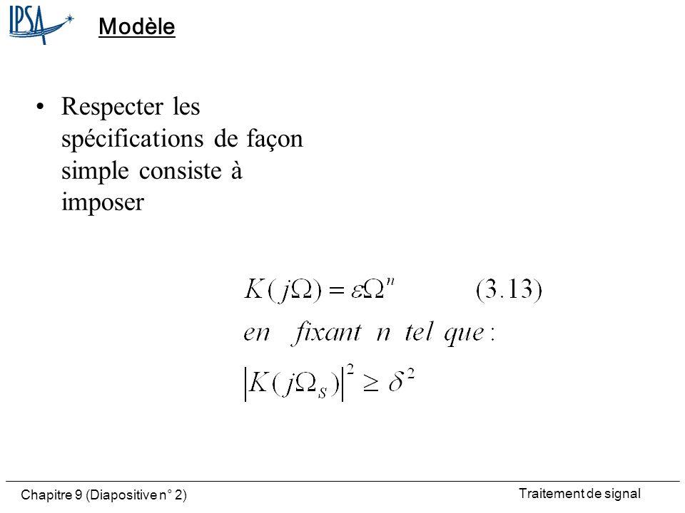 Traitement de signal Chapitre 9 (Diapositive n° 2) Modèle Respecter les spécifications de façon simple consiste à imposer