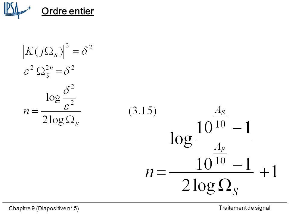 Traitement de signal Chapitre 9 (Diapositive n° 6) Fonction de transfert Le choix 3.13 conduit à poser: 3.18