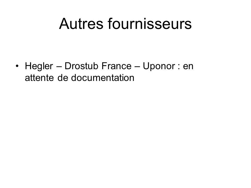 Hegler – Drostub France – Uponor : en attente de documentation Autres fournisseurs
