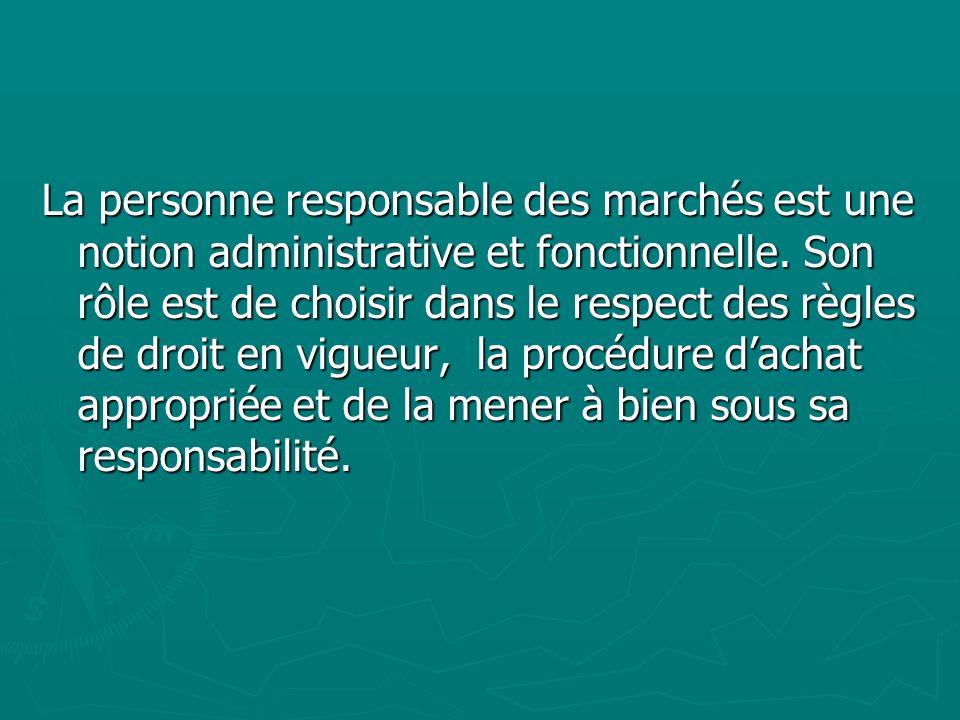 La personne responsable des marchés est une notion administrative et fonctionnelle. Son rôle est de choisir dans le respect des règles de droit en vig