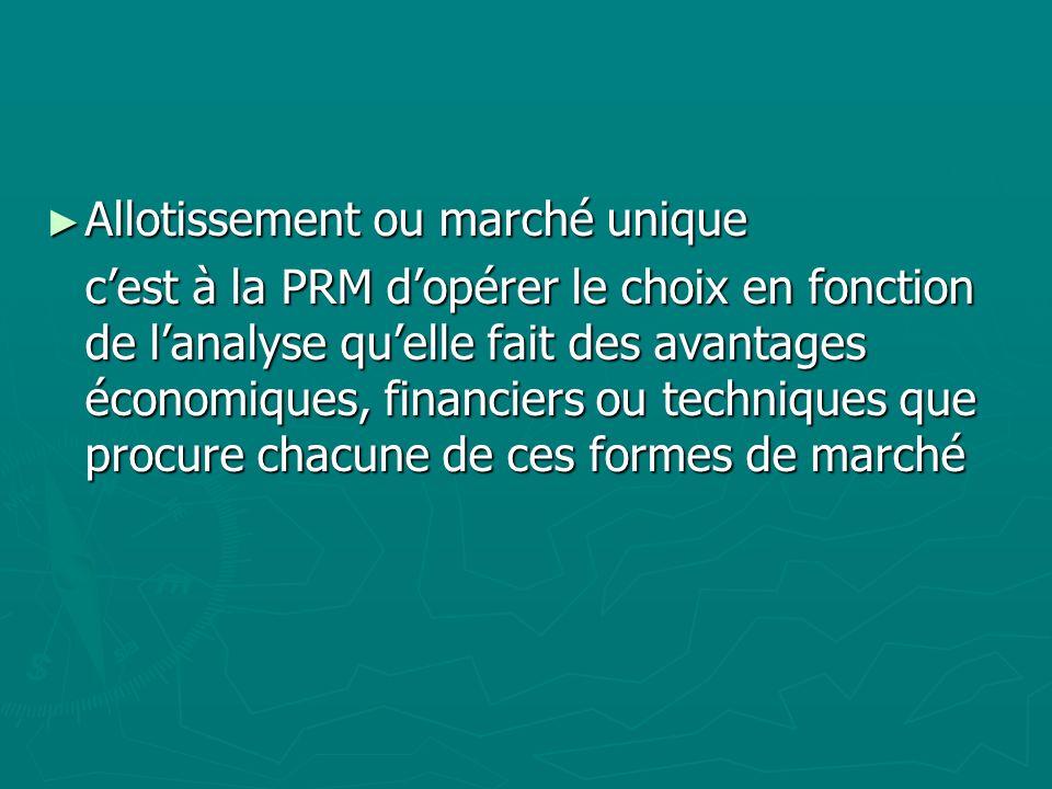 Allotissement ou marché unique Allotissement ou marché unique cest à la PRM dopérer le choix en fonction de lanalyse quelle fait des avantages économi