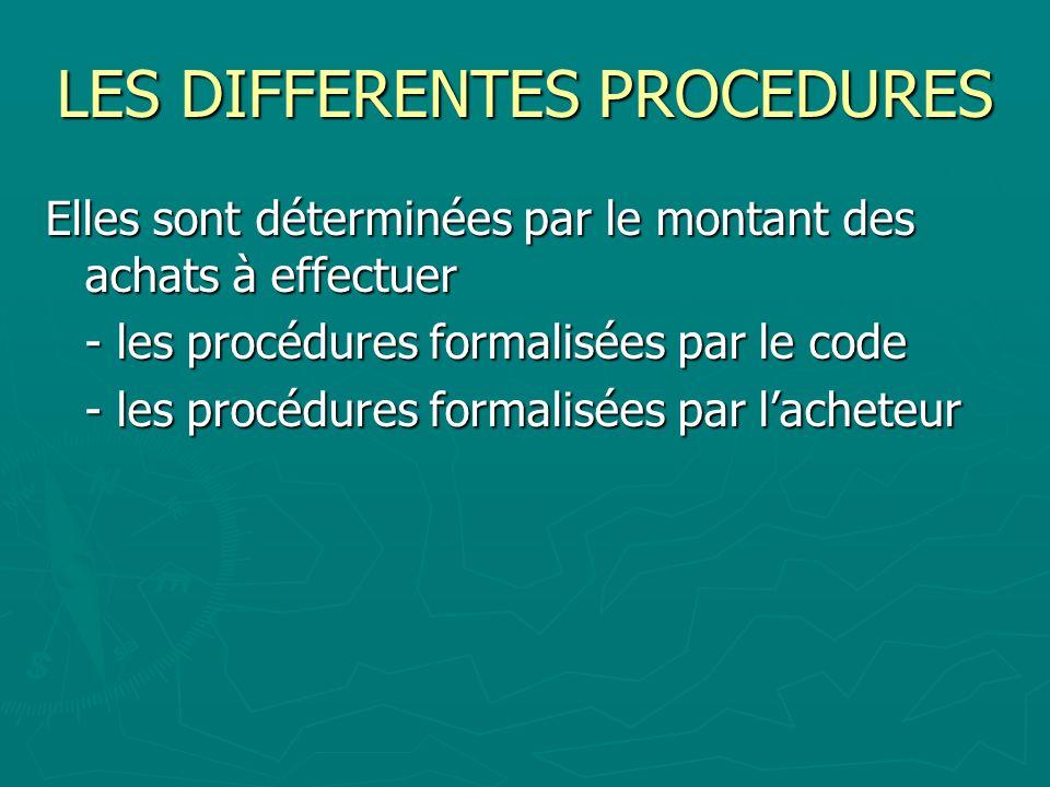 LES DIFFERENTES PROCEDURES Elles sont déterminées par le montant des achats à effectuer - les procédures formalisées par le code - les procédures form