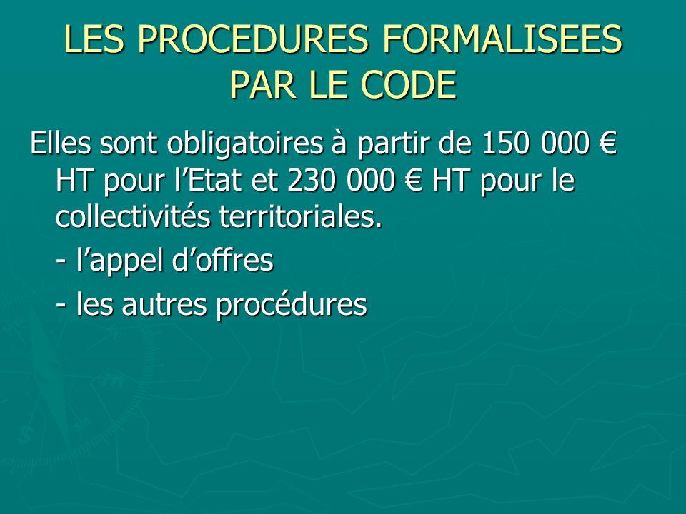 LES PROCEDURES FORMALISEES PAR LE CODE Elles sont obligatoires à partir de 150 000 HT pour lEtat et 230 000 HT pour le collectivités territoriales. -