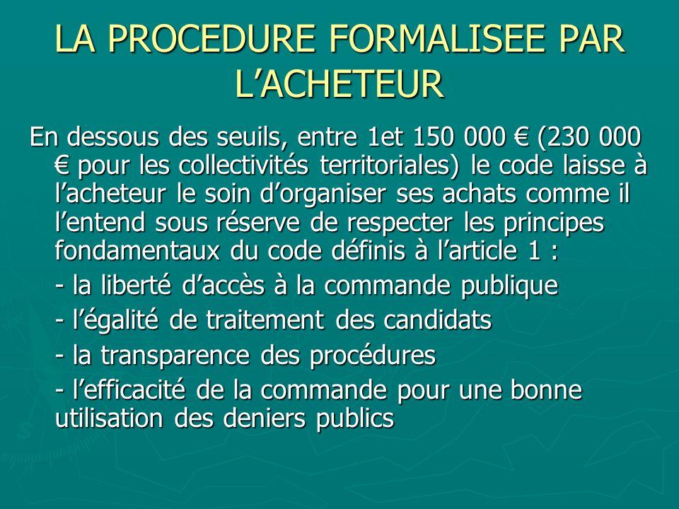 LA PROCEDURE FORMALISEE PAR LACHETEUR En dessous des seuils, entre 1et 150 000 (230 000 pour les collectivités territoriales) le code laisse à lachete