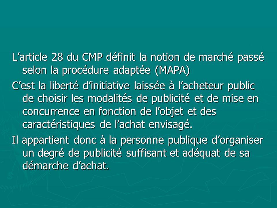 Larticle 28 du CMP définit la notion de marché passé selon la procédure adaptée (MAPA) Cest la liberté dinitiative laissée à lacheteur public de chois